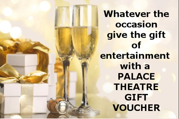 Palace Theatre Vouchers!