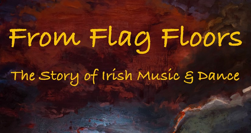 From Flag Floors - The Story of Irish Music and Dance